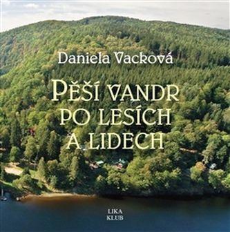 Daniela Vacková: Pěší vandr po lesích a lidech cena od 151 Kč