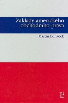 Martin Boháček: Základy amerického obchodního práva cena od 359 Kč