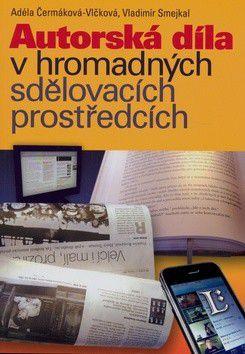 Adéla Vlčková; Vladimír Smejkal: Autorská díla v hromadných sdělovacích prostředcích cena od 190 Kč