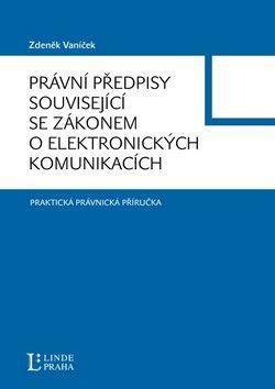 Zdeněk Vaníček: Právní předpisy související se zákonem o lektronických komunikacích cena od 0 Kč