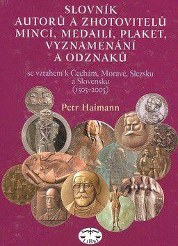 Petr Haimann: Slovník autorů a zhotovitelů mincí, medailí, plaket, vyznamenání a odznaků cena od 1121 Kč