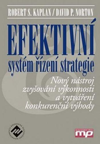 Kaplan Robert S., Norton David P.: Efektivní systém řízení strategie - Nový nástroj zvyšování výkonnosti a vytváření konkurenční výhody cena od 373 Kč