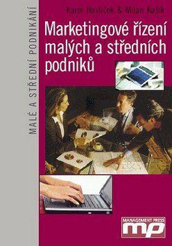 Karel Havlíček, Milan Kašík: Marketingové řízení malých a středních podniků - Karel Havlíček, Milan Kašík cena od 0 Kč