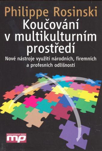Philippe Rosinski: Koučování v multikulturním prostředí - Nové nástroje využití národních, firemních a profesních odlišností cena od 388 Kč