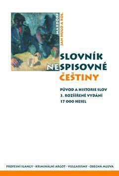 Jan Hugo, Kolektiv: Slovník nespisovné češtiny - 3. vydání cena od 386 Kč