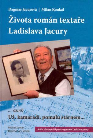 Milan Koukal, Dagmar Jacurová: Života román textaře Ladislava Jacury... aneb Už, kamarádi, pomalu stárnem + CD cena od 225 Kč