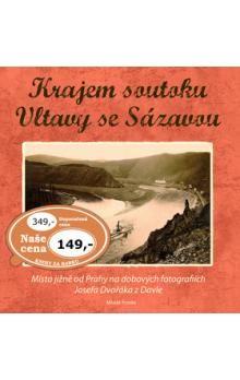 Josef Dvořák: Krajem soutoku Vltavy se Sázavou cena od 279 Kč