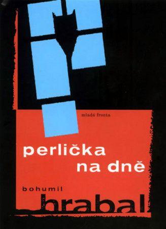 Bohumil Hrabal: Perlička na dně - 2. vydání cena od 128 Kč