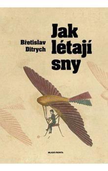 Břetislav Ditrych: Jak létají sny cena od 231 Kč
