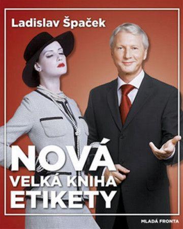 Ladislav Špaček: Nová velká kniha etikety cena od 319 Kč