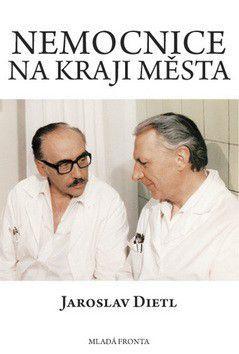 Jaroslav Dietl: Nemocnice na kraji města - 2. vydání cena od 223 Kč