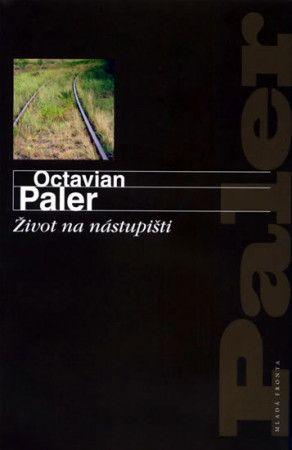 Octavian Paler: Život na nástupišti cena od 199 Kč