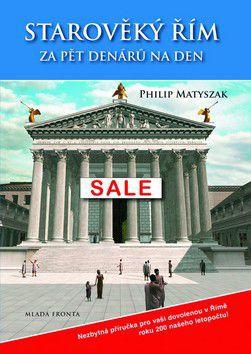 Philip Matyszak: Starověký Řím za pět denárů na den cena od 237 Kč