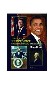 """Miloš Krejčí: Jak se """"dělá"""" prezident Spojených států amerických cena od 211 Kč"""