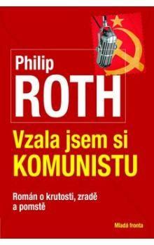Philip Roth: Vzala jsem si komunistu - Román o krutosti, zradě a pomstě cena od 279 Kč