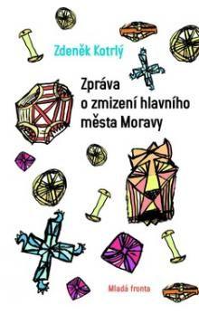 Zdeněk Kotrlý: Zpráva o zmizení hlavního města Moravy cena od 199 Kč