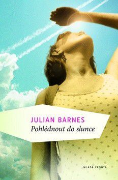 Julian Barnes: Pohlédnout do slunce cena od 231 Kč