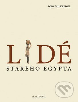 Toby Wilkinson: Lidé starého Egypta cena od 495 Kč