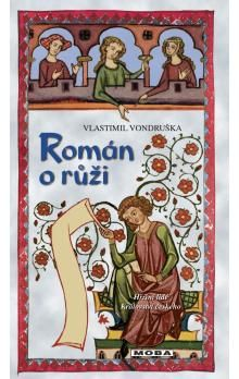 Vlastimil Vondruška: Román o růži cena od 0 Kč