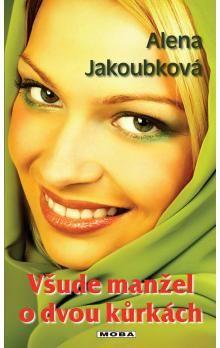 Alena Jakoubková: Všude manžel o dvou kůrkách cena od 162 Kč
