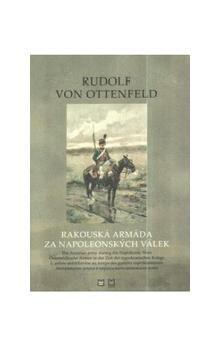 Rudolf von Ottenfeld: Rakouská armáda za napoleonských válek cena od 190 Kč