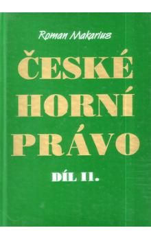 Roman Makarius: České horní právo díl. II cena od 252 Kč