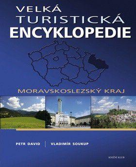 Vladimír Soukup, Petr David: Velká turistická encyklopedie - Moravskoslezský kraj cena od 0 Kč