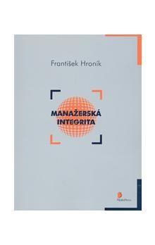 František Hroník: Manažerská integrita cena od 129 Kč