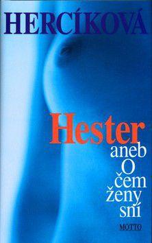Iva Hercíková: Hester aneb O čem ženy sní cena od 243 Kč