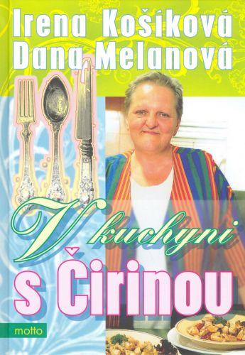 Irena Košíková, Dana Melanová: V kuchyni s Čirinou cena od 186 Kč