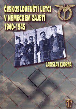 Ladislav Kudrna: Českoslovenští letci v německém zajetí 1940-1945 cena od 281 Kč