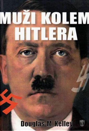 Douglas Kelley: Muži kolem Hitlera cena od 206 Kč