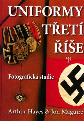 Hayes Arthur, Jon Maguire: Uniformy Třetí říše cena od 186 Kč