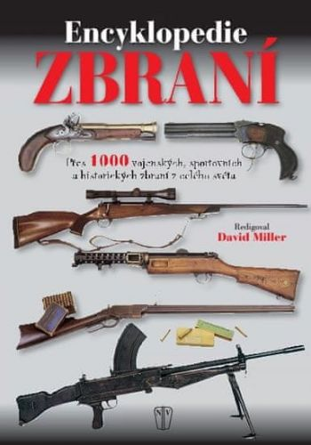 David Miller: Encyklopedie zbraní - Přes 1000 vojenských, sportovních a historických zbraní z celého světa cena od 247 Kč