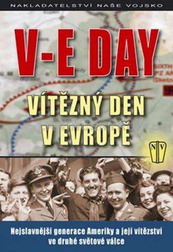 Kolektiv autorů: V-E Day Vítězný den v Evropě cena od 207 Kč