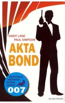 Andy Lane, Paul Simpson: Akta Bond - Neoficiální průvodce světem agenta 007 cena od 267 Kč