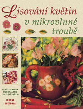 Sheenová Joanna: Lisování květin v mikrovlnné troubě cena od 80 Kč