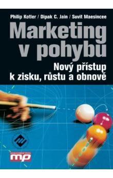 Philip Kotler: Marketing v pohybu - Nový přístup k zisku, růstu a obnově cena od 304 Kč