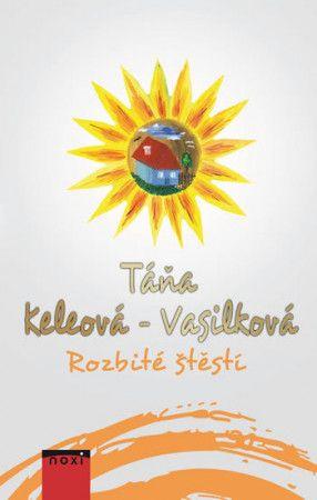Táňa Keleová-Vasilková: Rozbité štěstí cena od 197 Kč