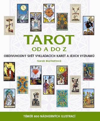 Sarah Bartlett: Tarot od A do Z - Obdivuhodný svět vykládacích karet a jejich významů cena od 123 Kč