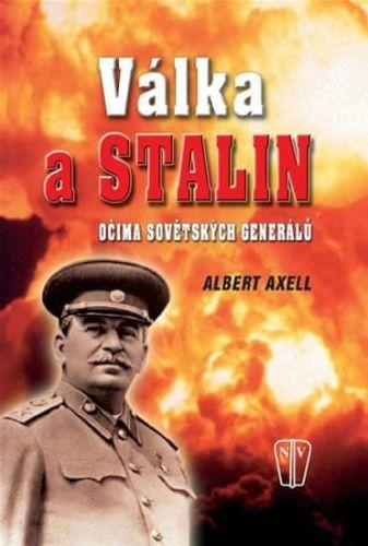 Albert Axell: Válka a Stalin očima sovětských generálů cena od 212 Kč