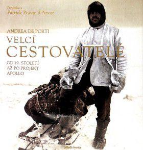 Andrea de Porti: Velcí cestovatelé - od 19. století až po projekt Apollo cena od 639 Kč
