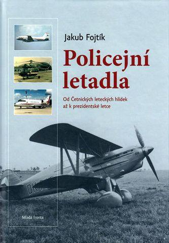 Jakub Fojtík: Policejní letadla - Od Četnických leteckých hlídek až k prezidentské letce cena od 227 Kč