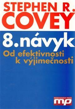 Stephen R. Covey: 8. návyk - Od efektivnosti k výjimečnosti cena od 298 Kč