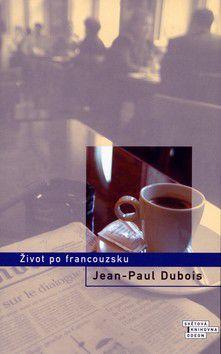 Jean-Paul Dubois: Život po francouzsku cena od 0 Kč