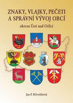 Jan F. Křivohlávek: Znaky, vlajky, pečeti a správní vývoj obcí okresu Ústí nad Orlicí cena od 38 Kč