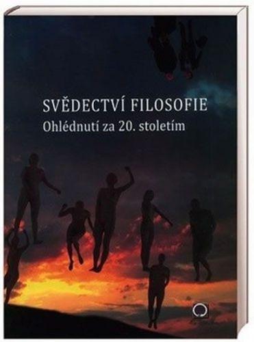 Ivan Blecha: Svědectví filosofie - Ohlédnutím za 20. stoletím cena od 423 Kč