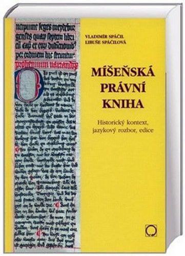 Spáčil Vladimír, Spáčilová Libuše: Míšeňská právní kniha - Historický kontext, jazykový rozbor, edice cena od 528 Kč