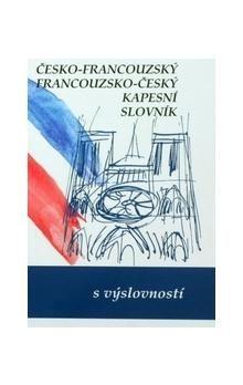 Iva Gailly a kolektiv: Česko-francouzský, francouzko-český kapesní slovník s výslovností cena od 279 Kč