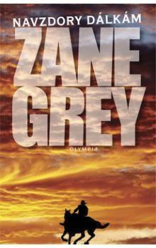 Zane Grey: Navzdory dálkám - 3. vydání cena od 60 Kč